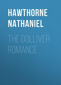 Nathaniel Hawthorne -The Dolliver Romance