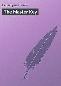 Лаймен Фрэнк Баум -The Master Key