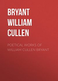 William Bryant -Poetical Works of William Cullen Bryant