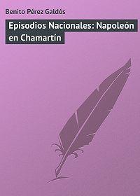 Benito Pérez -Episodios Nacionales: Napoleón en Chamartín