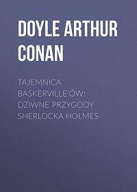 Arthur Doyle -Tajemnica Baskerville'ów: dziwne przygody Sherlocka Holmes