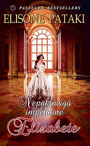 Elisone Pataki - Nepakļāvīgā imperatore Elizabete