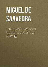 Miguel Cervantes -The History of Don Quixote, Volume 2, Part 32