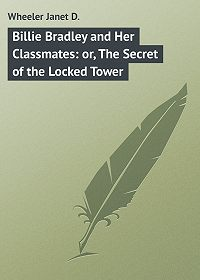 Janet Wheeler -Billie Bradley and Her Classmates: or, The Secret of the Locked Tower