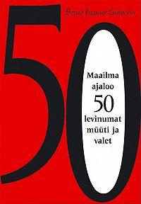 Bernd Gutberlet -Maailma ajaloo 50 levinumat müüti ja valet