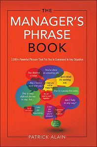 Alain Patrick -The Manager's Phrase Book: 3000+ Powerful Phrases That Put You In Command In Any Situation