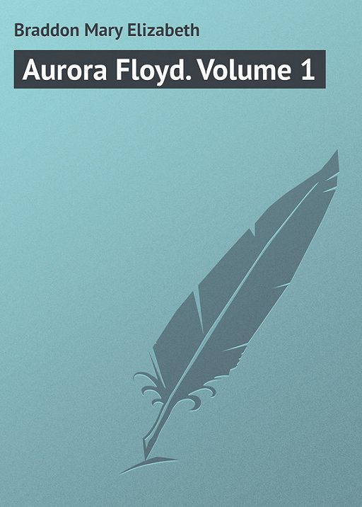 Aurora Floyd. Volume 1