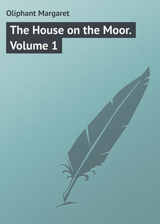 The House on the Moor. Volume 1