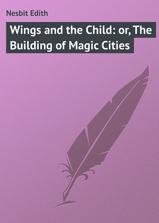 Wings and the Child: or, The Building of Magic Cities