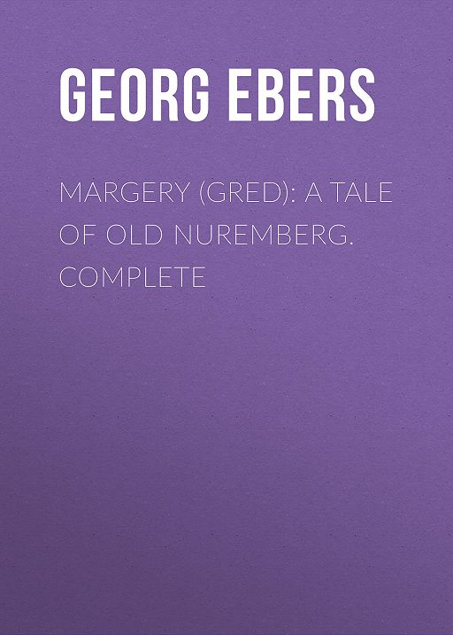 Margery (Gred): A Tale Of Old Nuremberg. Complete