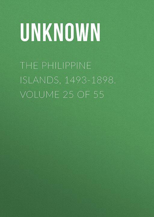 The Philippine Islands, 1493-1898. Volume 25 of 55