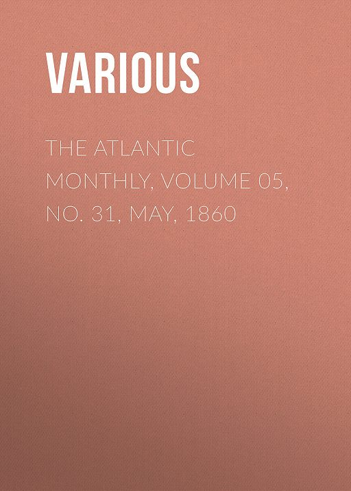The Atlantic Monthly, Volume 05, No. 31, May, 1860