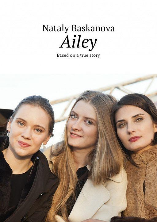 Ailey. Based on atrue story