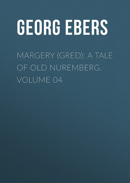 Margery (Gred): A Tale Of Old Nuremberg. Volume 04