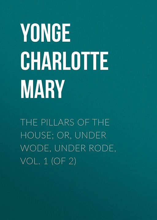 The Pillars of the House; Or, Under Wode, Under Rode, Vol. 1 (of 2)