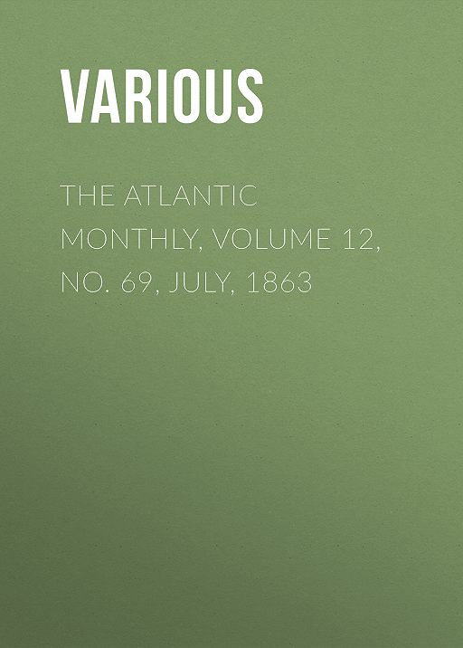 The Atlantic Monthly, Volume 12, No. 69, July, 1863