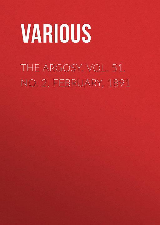 The Argosy. Vol. 51, No. 2, February, 1891