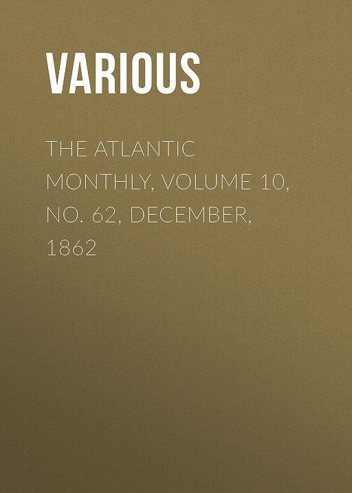 """Купить книгу """"The Atlantic Monthly, Volume 10, No. 62, December, 1862"""""""