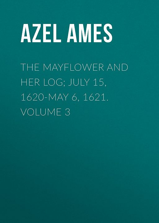 The Mayflower and Her Log; July 15, 1620-May 6, 1621. Volume 3
