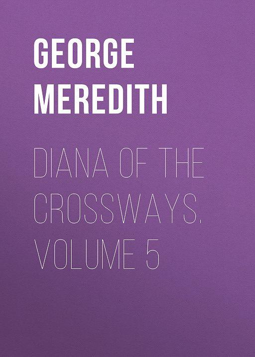 Diana of the Crossways. Volume 5