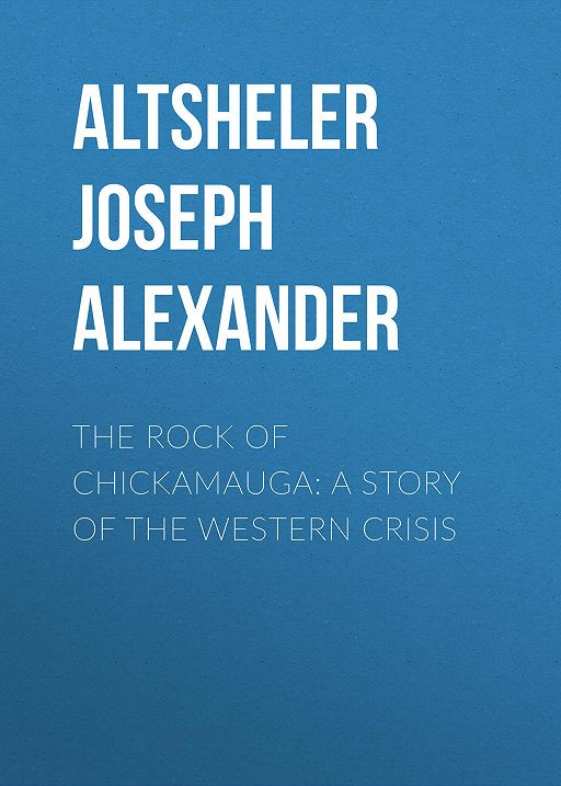 The Rock of Chickamauga: A Story of the Western Crisis