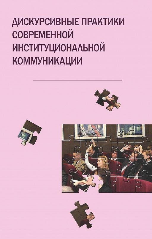 Дискурсивные практики современной институциональной коммуникации