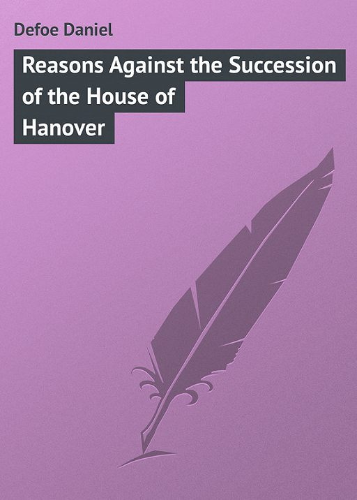 Reasons Against the Succession of the House of Hanover