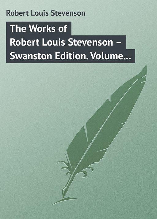The Works of Robert Louis Stevenson – Swanston Edition. Volume 16