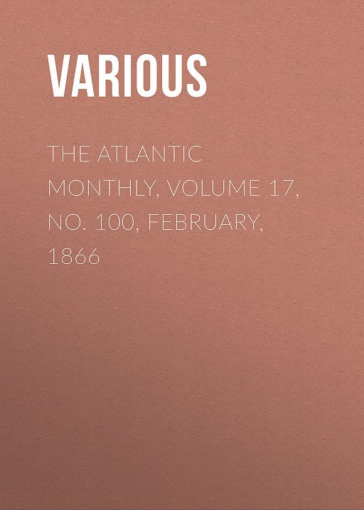 The Atlantic Monthly, Volume 17, No. 100, February, 1866