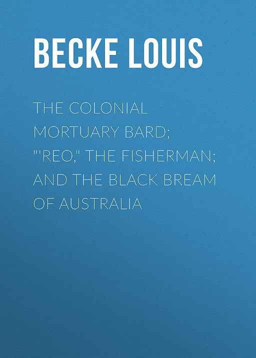 "The Colonial Mortuary Bard; ""'Reo,"" The Fisherman; and The Black Bream Of Australia"