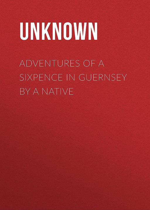 Adventures of a Sixpence in Guernsey by A Native