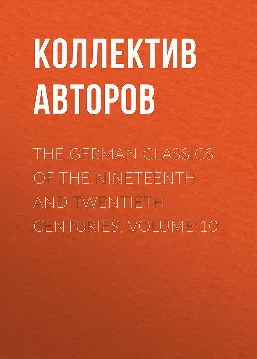 The German Classics of the Nineteenth and Twentieth Centuries, Volume 10